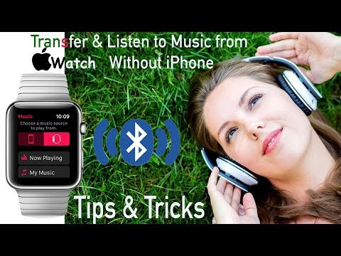 How to transfer & listen to music from apple watch without iphone