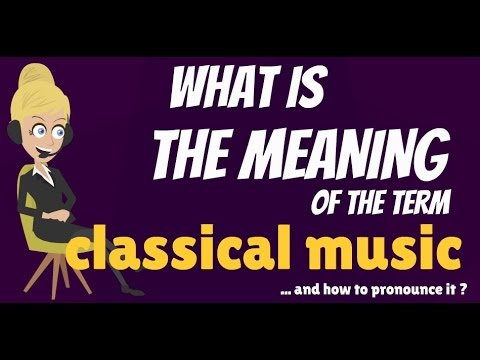 What is classical music? what does classical music mean? classical music meaning & explanation